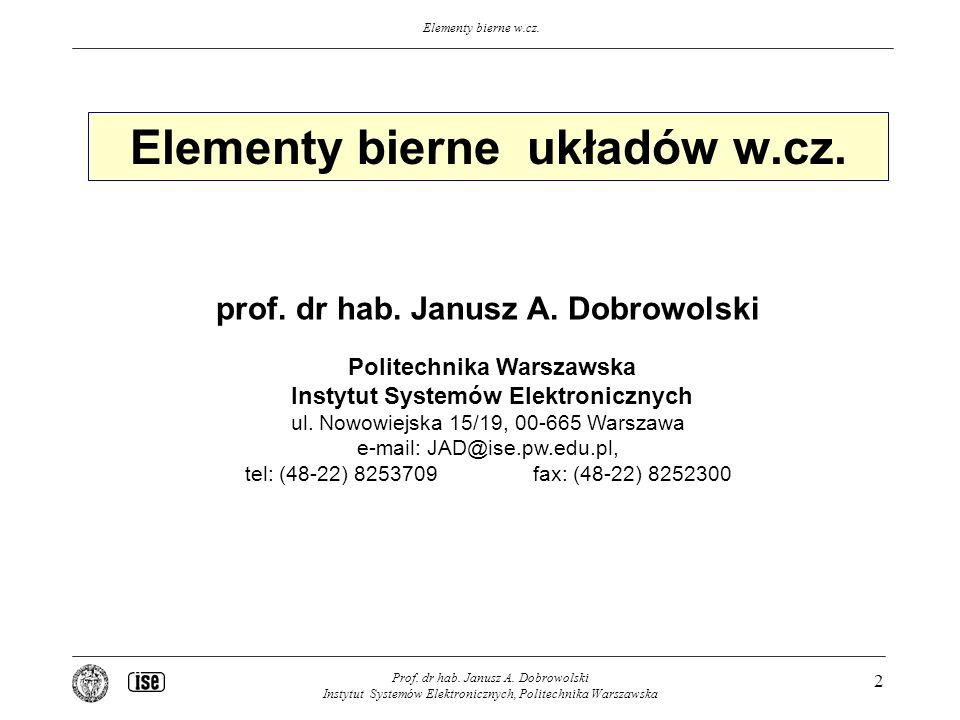 Elementy bierne w.cz. Prof. dr hab. Janusz A. Dobrowolski Instytut Systemów Elektronicznych, Politechnika Warszawska 2 Elementy bierne układów w.cz. p