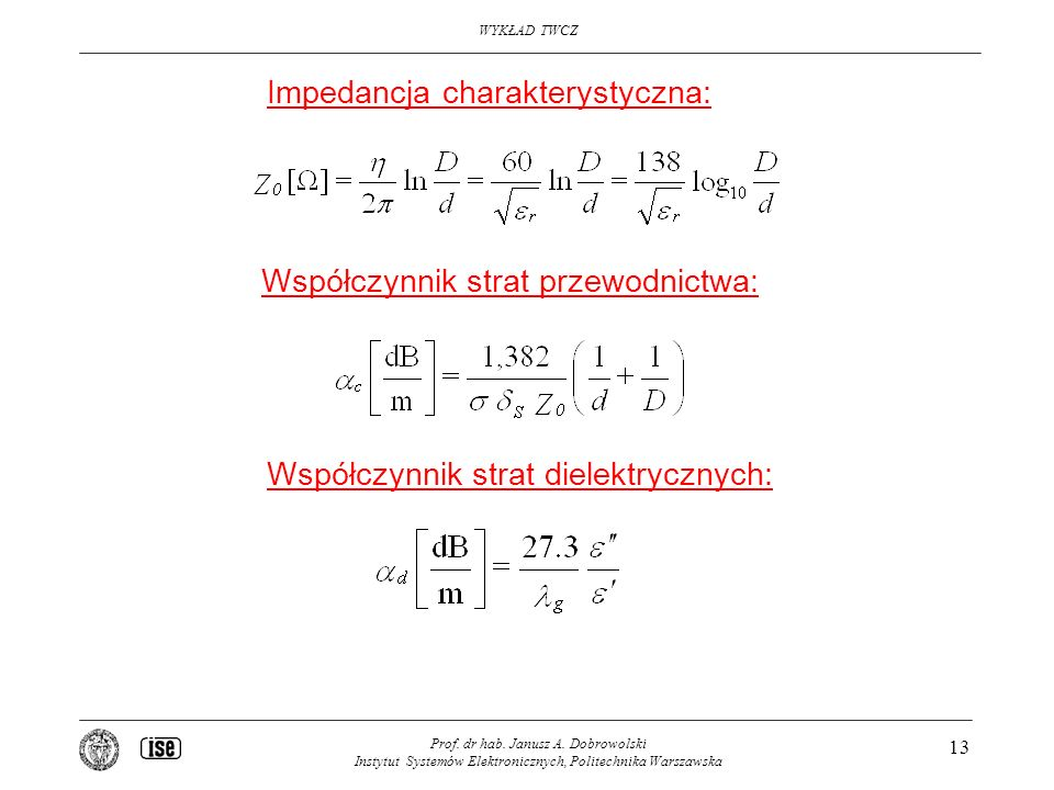 WYKŁAD TWCZ Prof. dr hab. Janusz A. Dobrowolski Instytut Systemów Elektronicznych, Politechnika Warszawska 13 Impedancja charakterystyczna: Współczynn