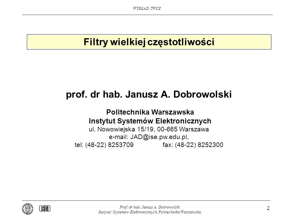 WYKŁAD TWCZ Prof. dr hab. Janusz A. Dobrowolski Instytut Systemów Elektronicznych, Politechnika Warszawska 2 Filtry wielkiej częstotliwości prof. dr h