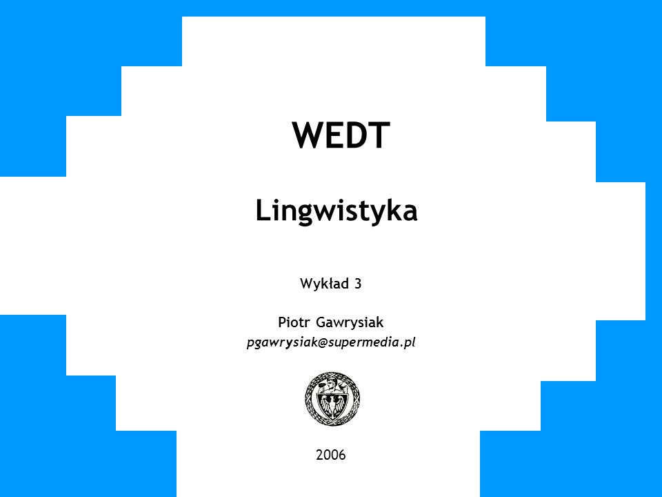 WUT TWG 2006 WEDT Lingwistyka Wykład 3 Piotr Gawrysiak pgawrysiak@supermedia.pl 2006