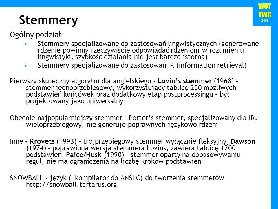 WUT TWG 2006 Stemmery Ogólny podział Stemmery specjalizowane do zastosowań lingwistycznych (generowane rdzenie powinny rzeczywiście odpowiadać rdzenio