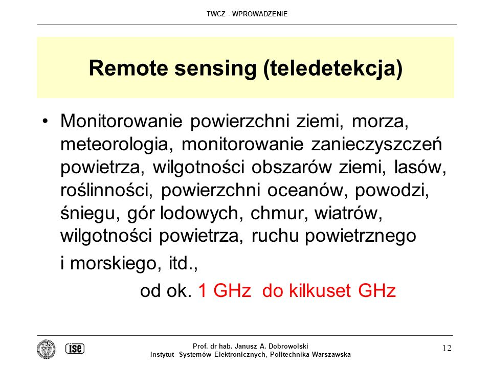 TWCZ - WPROWADZENIE Prof. dr hab. Janusz A. Dobrowolski Instytut Systemów Elektronicznych, Politechnika Warszawska 12 Remote sensing (teledetekcja) Mo