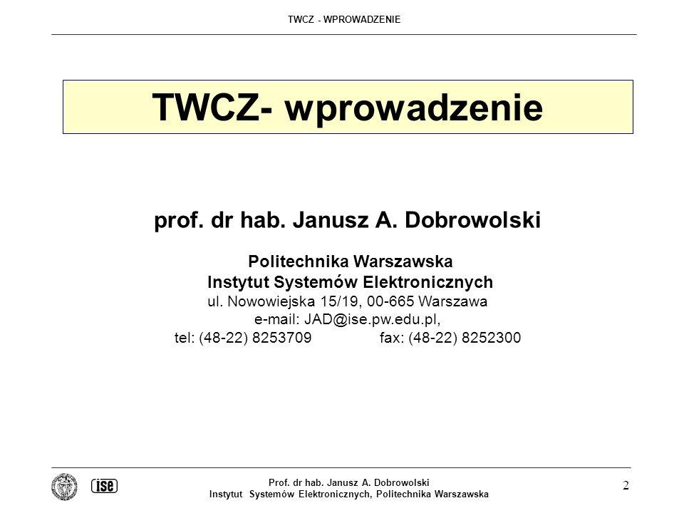 TWCZ - WPROWADZENIE Prof. dr hab. Janusz A. Dobrowolski Instytut Systemów Elektronicznych, Politechnika Warszawska 2 TWCZ- wprowadzenie prof. dr hab.
