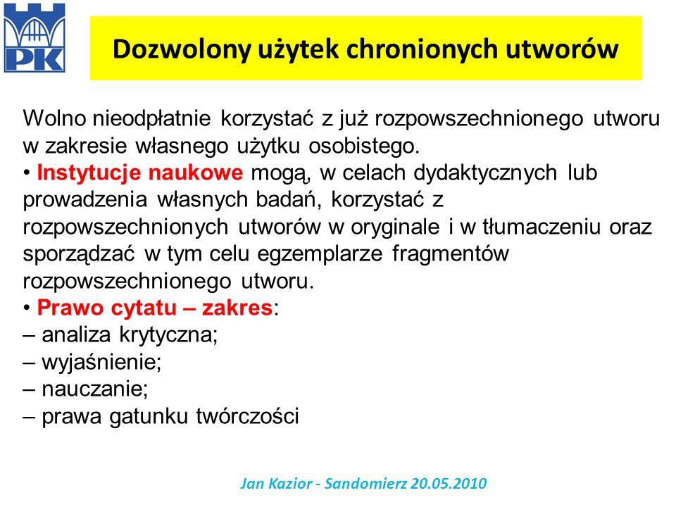 Dozwolony użytek chronionych utworów Jan Kazior - Sandomierz 20.05.2010 Wolno nieodpłatnie korzystać z już rozpowszechnionego utworu w zakresie własne