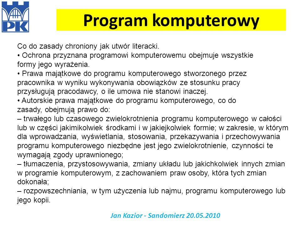 Program komputerowy Jan Kazior - Sandomierz 20.05.2010 Co do zasady chroniony jak utwór literacki. Ochrona przyznana programowi komputerowemu obejmuje