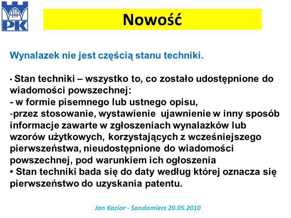 Nowość Jan Kazior - Sandomierz 20.05.2010 Wynalazek nie jest częścią stanu techniki. Stan techniki – wszystko to, co zostało udostępnione do wiadomośc