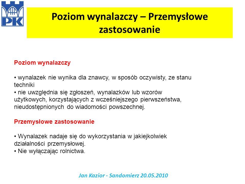 Poziom wynalazczy – Przemysłowe zastosowanie Jan Kazior - Sandomierz 20.05.2010 Poziom wynalazczy wynalazek nie wynika dla znawcy, w sposób oczywisty,