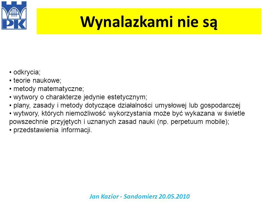 Wynalazkami nie są Jan Kazior - Sandomierz 20.05.2010 odkrycia; teorie naukowe; metody matematyczne; wytwory o charakterze jedynie estetycznym; plany,