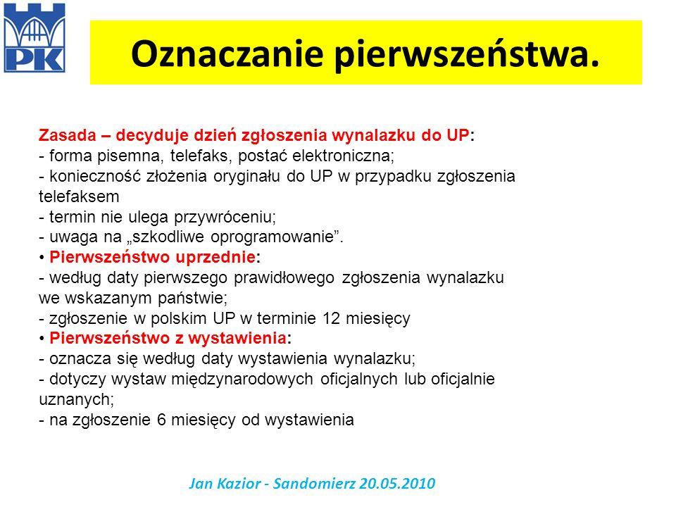 Oznaczanie pierwszeństwa. Jan Kazior - Sandomierz 20.05.2010 Zasada – decyduje dzień zgłoszenia wynalazku do UP: - forma pisemna, telefaks, postać ele