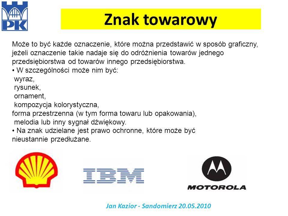 Znak towarowy Jan Kazior - Sandomierz 20.05.2010 Może to być każde oznaczenie, które można przedstawić w sposób graficzny, jeżeli oznaczenie takie nad