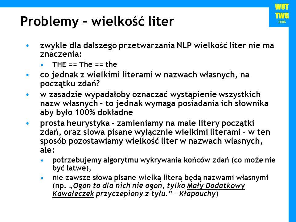 WUT TWG 2006 Problemy – wielkość liter zwykle dla dalszego przetwarzania NLP wielkość liter nie ma znaczenia: THE == The == the co jednak z wielkimi l