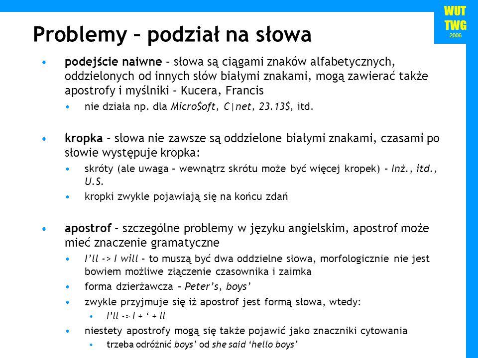 WUT TWG 2006 Problemy – podział na słowa podejście naiwne – słowa są ciągami znaków alfabetycznych, oddzielonych od innych słów białymi znakami, mogą