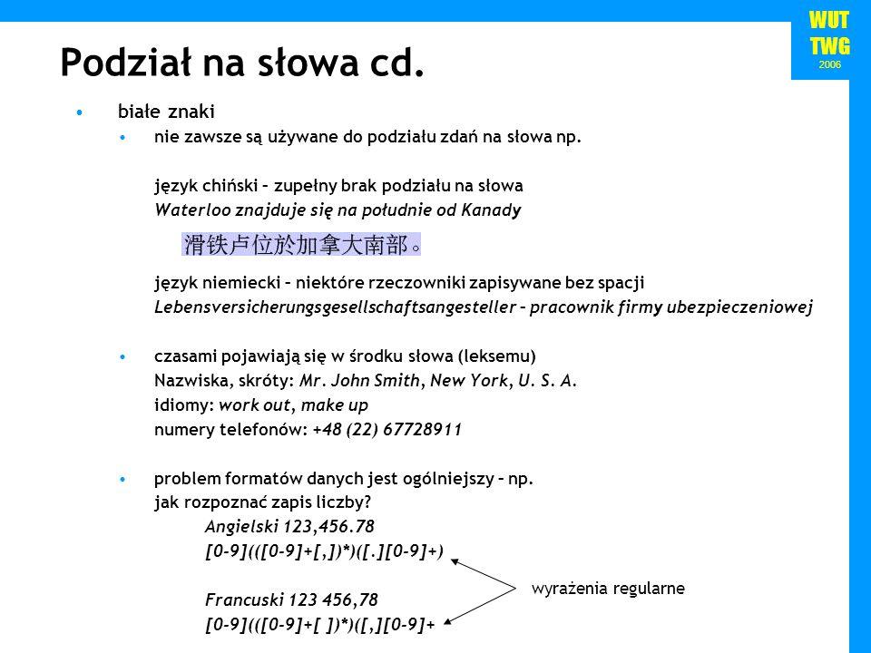 WUT TWG 2006 Podział na słowa cd. białe znaki nie zawsze są używane do podziału zdań na słowa np. język chiński – zupełny brak podziału na słowa Water