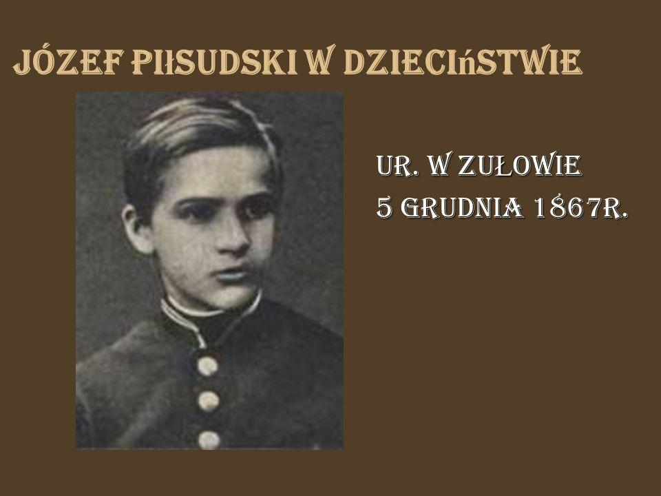 Józef Pi ł sudski w dzieci ń stwie ur. w Zu Ł owie 5 grudnia 1867r.