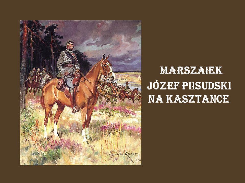 Marsza ł ek Józef Pi ł sudski na Kasztance