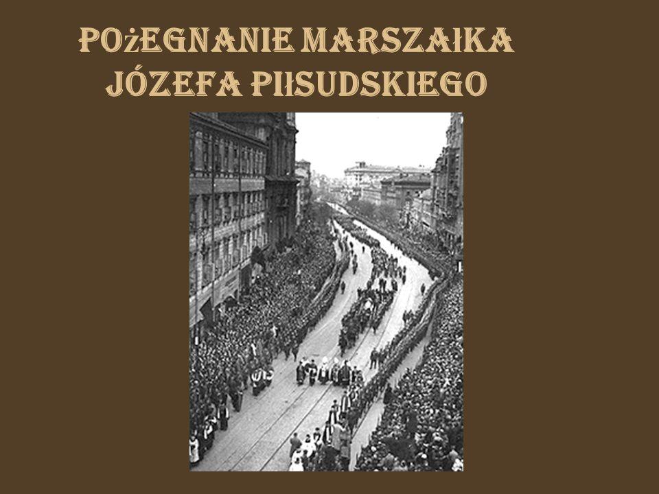 Po ż egnanie Marsza ł ka Józefa Pi ł sudskiego
