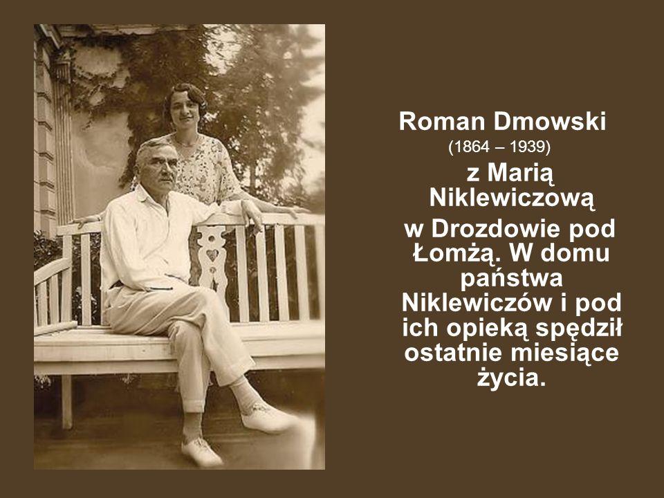 Roman Dmowski (1864 – 1939) z Marią Niklewiczową w Drozdowie pod Łomżą. W domu państwa Niklewiczów i pod ich opieką spędził ostatnie miesiące życia.