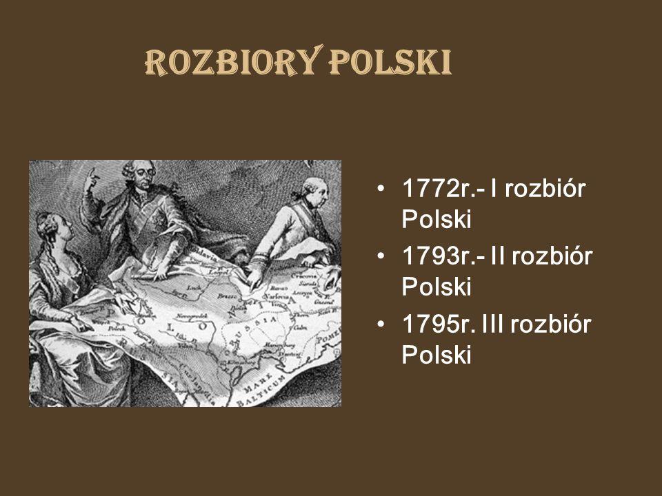 Rozbiory Polski 1772r.- I rozbiór Polski 1793r.- II rozbiór Polski 1795r. III rozbiór Polski