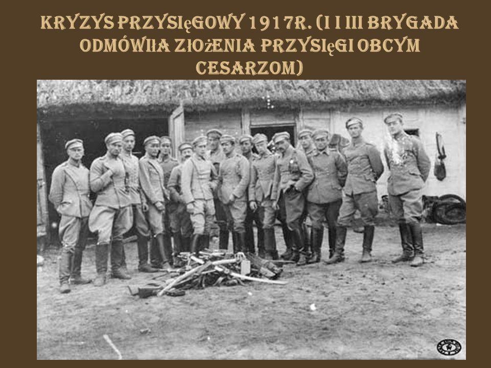 Kryzys przysi ę gowy 1917r. (I i III Brygada odmówi ł a z ł o ż enia przysi ę gi obcym cesarzom)