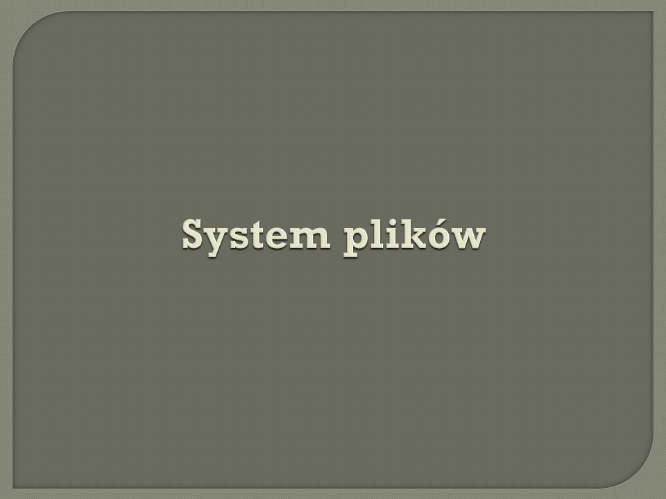 System plików Określa to, jak informacje są zapisywane i odczytywane.