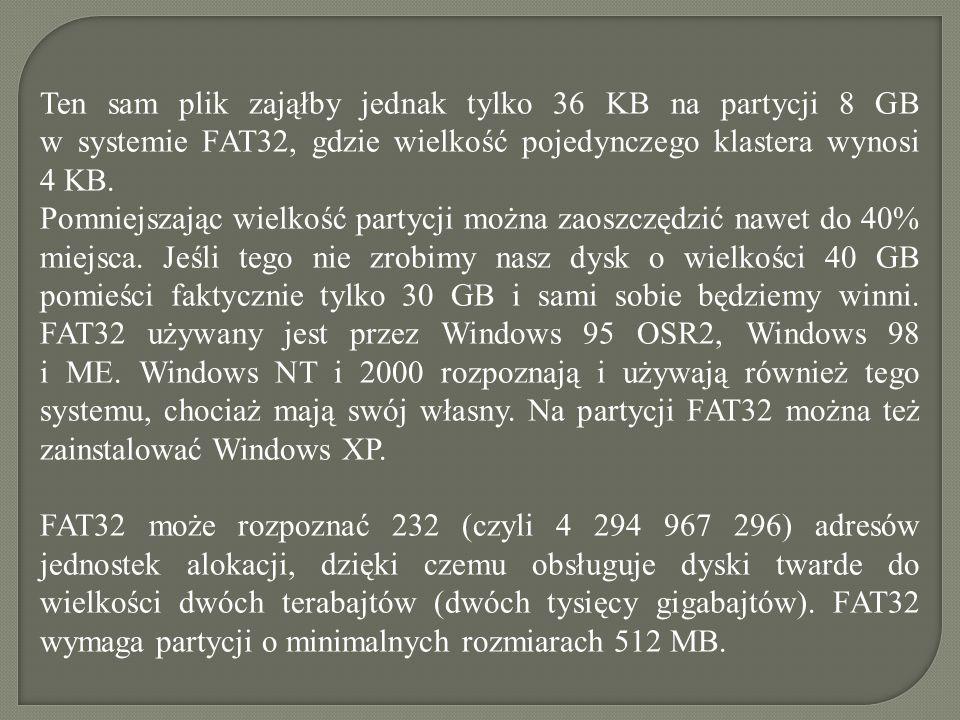 Ten sam plik zająłby jednak tylko 36 KB na partycji 8 GB w systemie FAT32, gdzie wielkość pojedynczego klastera wynosi 4 KB. Pomniejszając wielkość pa