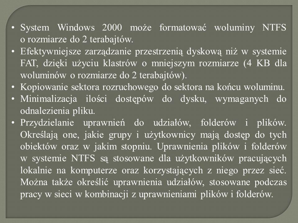 System Windows 2000 może formatować woluminy NTFS o rozmiarze do 2 terabajtów. Efektywniejsze zarządzanie przestrzenią dyskową niż w systemie FAT, dzi