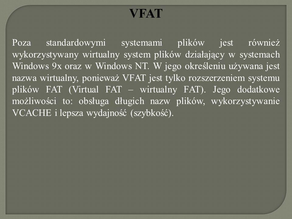 VFAT Poza standardowymi systemami plików jest również wykorzystywany wirtualny system plików działający w systemach Windows 9x oraz w Windows NT. W je