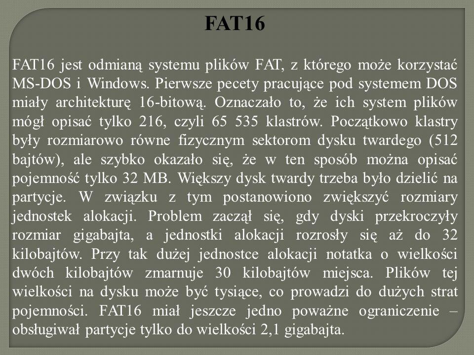 FAT16 FAT16 jest odmianą systemu plików FAT, z którego może korzystać MS-DOS i Windows. Pierwsze pecety pracujące pod systemem DOS miały architekturę