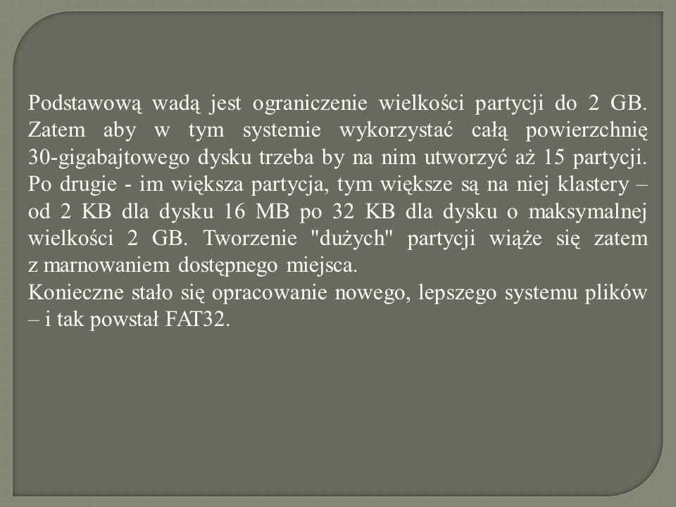 Zalety systemu FAT16 Do zalet systemu FAT16 zaliczają się: Możliwość korzystania z FAT16 przez systemy operacyjne MS- DOS, Windows 95, Windows 98, Windows NT, Windows 2000 i niektóre systemy typu UNIX.