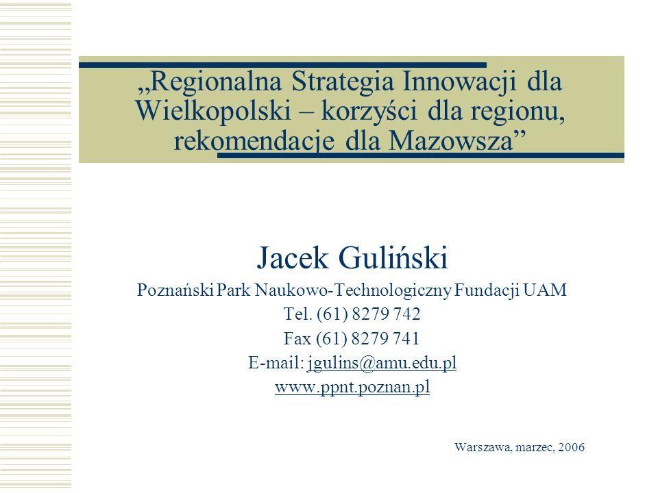 Wizja Innowacyjnej Wielkopolski Wielkopolska zdolna konkurować z regionami UE Innowacje motorem rozwoju regionu Region przyjazny innowacjom: - Powstawanie i rozwój innowacyjnych firm - Rozwój technologii - Komercjalizacja wyników badawczych dzięki: - Proinnowacyjnym postawom reprezentantów sfery B+R i MŚP - Publicznym działaniom dla wspierania innowacji - Efektywnemu otoczeniu innowacji – instytucje wspierające i instrumenty finansowe dopasowane do potrzeb
