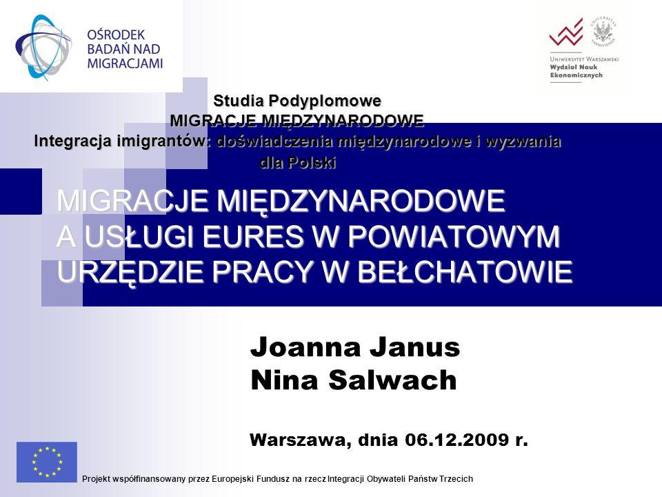MIGRACJE MIĘDZYNARODOWE A USŁUGI EURES W POWIATOWYM URZĘDZIE PRACY W BEŁCHATOWIE Joanna Janus Nina Salwach Warszawa, dnia 06.12.2009 r. Projekt współf