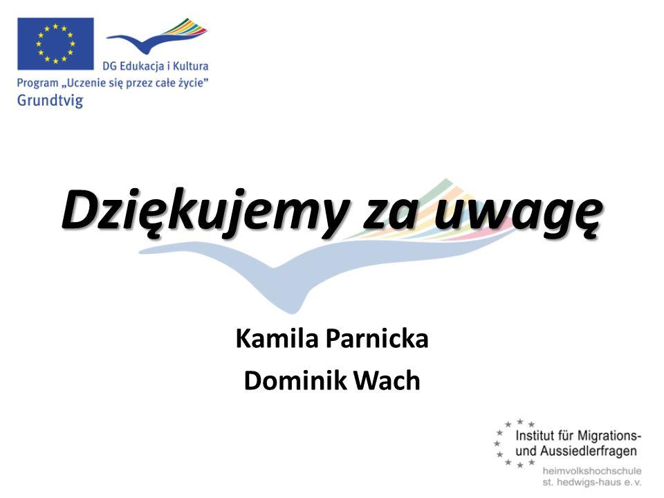 Dziękujemy za uwagę Kamila Parnicka Dominik Wach