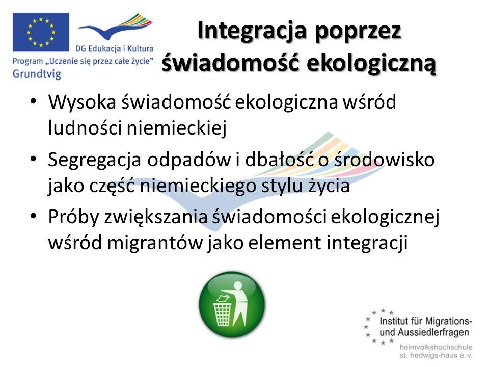 Integracja poprzez świadomość ekologiczną Wysoka świadomość ekologiczna wśród ludności niemieckiej Segregacja odpadów i dbałość o środowisko jako część niemieckiego stylu życia Próby zwiększania świadomości ekologicznej wśród migrantów jako element integracji