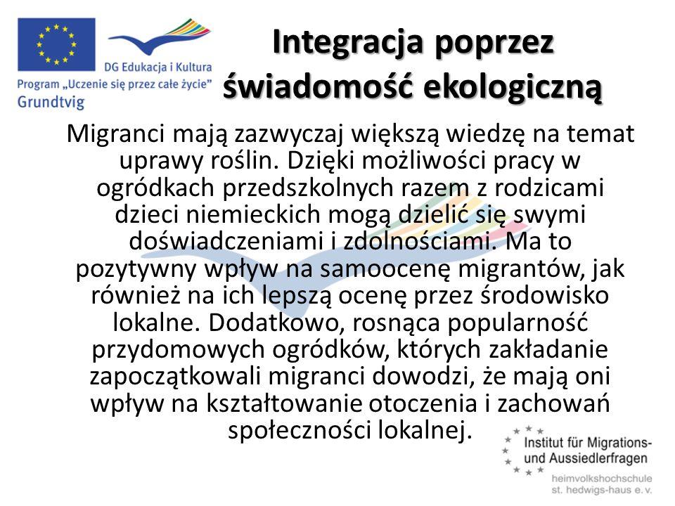 Integracja poprzez świadomość ekologiczną Migranci mają zazwyczaj większą wiedzę na temat uprawy roślin.