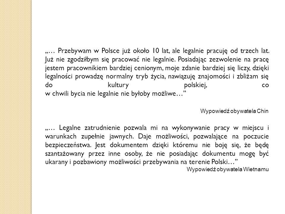 ,,… Przebywam w Polsce już około 10 lat, ale legalnie pracuję od trzech lat. Już nie zgodziłbym się pracować nie legalnie. Posiadając zezwolenie na pr