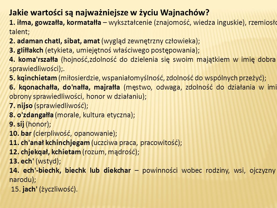 Jakie wartości są najważniejsze w życiu Wajnachów? 1. iłma, gowzałła, kormatałła – wykształcenie (znajomość, wiedza inguskie), rzemiosło, talent; 2. a