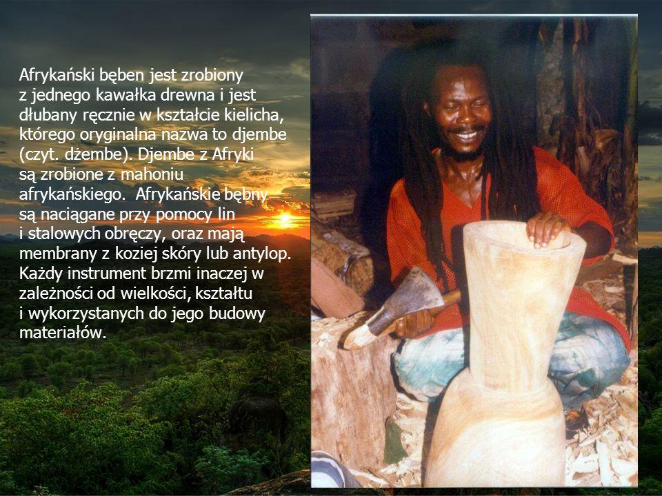 Afrykański bęben jest zrobiony z jednego kawałka drewna i jest dłubany ręcznie w kształcie kielicha, którego oryginalna nazwa to djembe (czyt.
