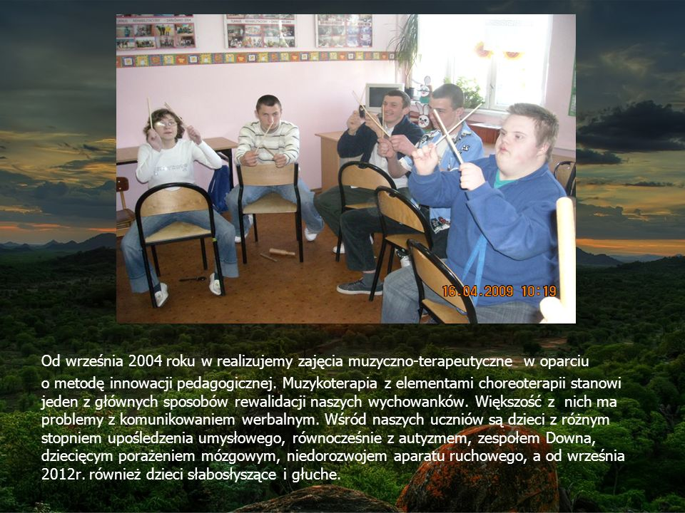 Od września 2004 roku w realizujemy zajęcia muzyczno-terapeutyczne w oparciu o metodę innowacji pedagogicznej.