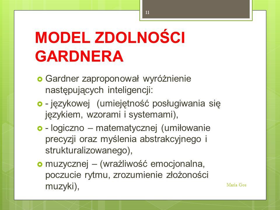 MODEL ZDOLNOŚCI GARDNERA Gardner zaproponował wyróżnienie następujących inteligencji: - językowej (umiejętność posługiwania się językiem, wzorami i sy