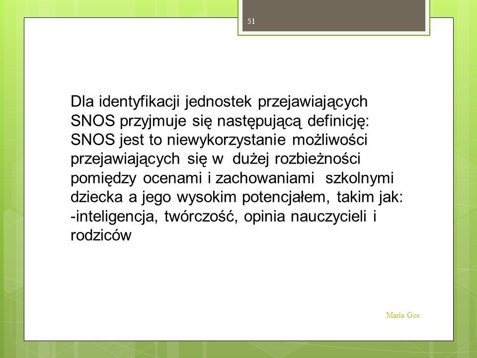 Dla identyfikacji jednostek przejawiających SNOS przyjmuje się następującą definicję: SNOS jest to niewykorzystanie możliwości przejawiających się w d