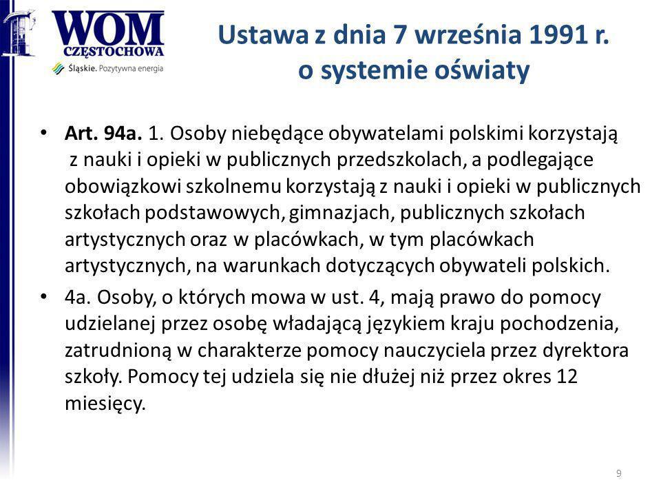Ustawa z dnia 7 września 1991 r. o systemie oświaty Art. 94a. 1. Osoby niebędące obywatelami polskimi korzystają z nauki i opieki w publicznych przeds