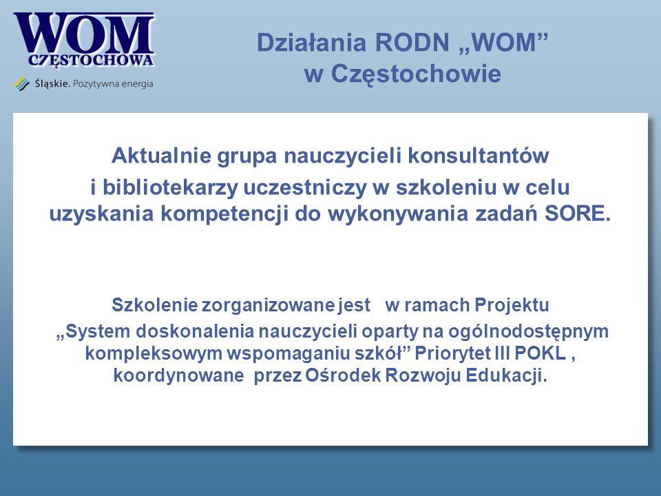 Działania RODN WOM w Częstochowie Aktualnie grupa nauczycieli konsultantów i bibliotekarzy uczestniczy w szkoleniu w celu uzyskania kompetencji do wykonywania zadań SORE.