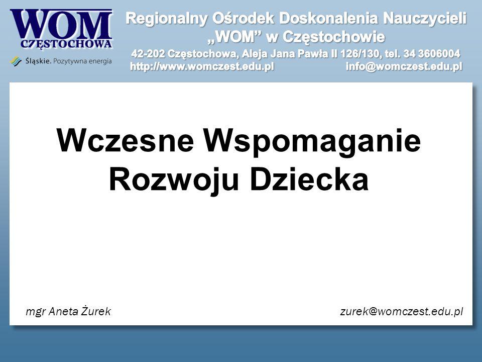 Wczesne Wspomaganie Rozwoju Dziecka mgr Aneta Żurekzurek@womczest.edu.pl