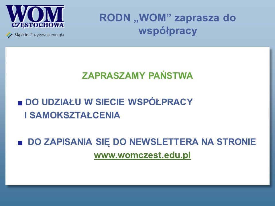 RODN WOM zaprasza do współpracy ZAPRASZAMY PAŃSTWA DO UDZIAŁU W SIECIE WSPÓŁPRACY I SAMOKSZTAŁCENIA DO ZAPISANIA SIĘ DO NEWSLETTERA NA STRONIE www.womczest.edu.pl