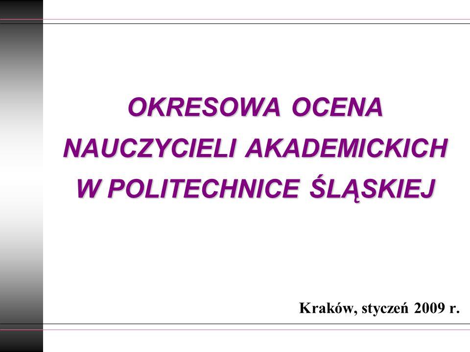 OKRESOWA OCENA NAUCZYCIELI AKADEMICKICH W POLITECHNICE ŚLĄSKIEJ Kraków, styczeń 2009 r.