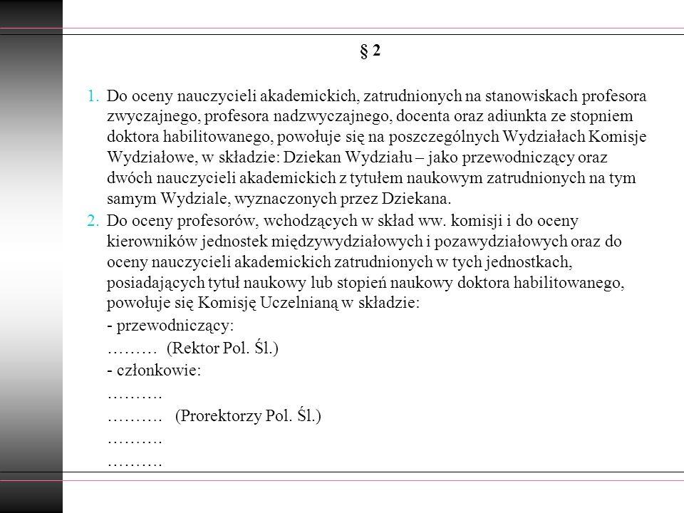 § 2 1.Do oceny nauczycieli akademickich, zatrudnionych na stanowiskach profesora zwyczajnego, profesora nadzwyczajnego, docenta oraz adiunkta ze stopn
