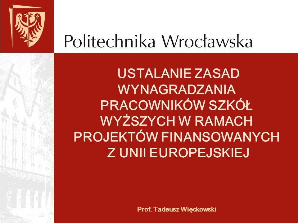 Prof. Tadeusz Więckowski USTALANIE ZASAD WYNAGRADZANIA PRACOWNIKÓW SZKÓŁ WYŻSZYCH W RAMACH PROJEKTÓW FINANSOWANYCH Z UNII EUROPEJSKIEJ