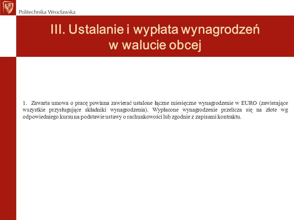 III. Ustalanie i wypłata wynagrodzeń w walucie obcej 1. Zawarta umowa o pracę powinna zawierać ustalone łączne miesięczne wynagrodzenie w EURO (zawier