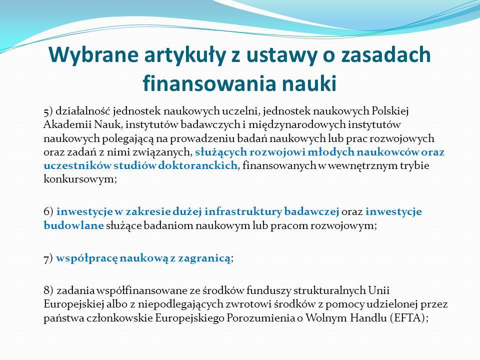 Wybrane artykuły z ustawy o zasadach finansowania nauki 5) działalność jednostek naukowych uczelni, jednostek naukowych Polskiej Akademii Nauk, instyt