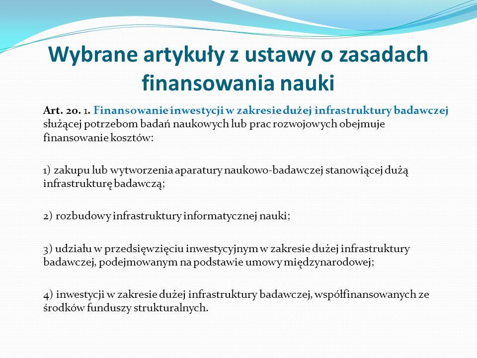 Wybrane artykuły z ustawy o zasadach finansowania nauki Art. 20. 1. Finansowanie inwestycji w zakresie dużej infrastruktury badawczej służącej potrzeb